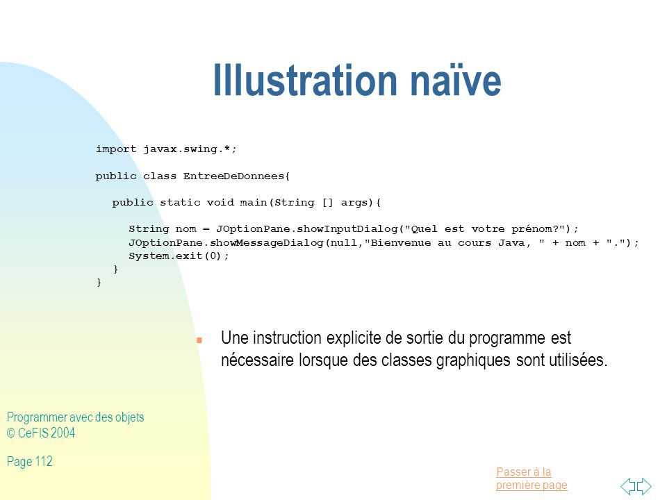 Illustration naïve import javax.swing.*; public class EntreeDeDonnees{ public static void main(String [] args){