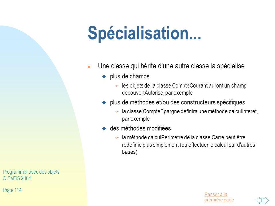 Spécialisation... Une classe qui hérite d une autre classe la spécialise. plus de champs.