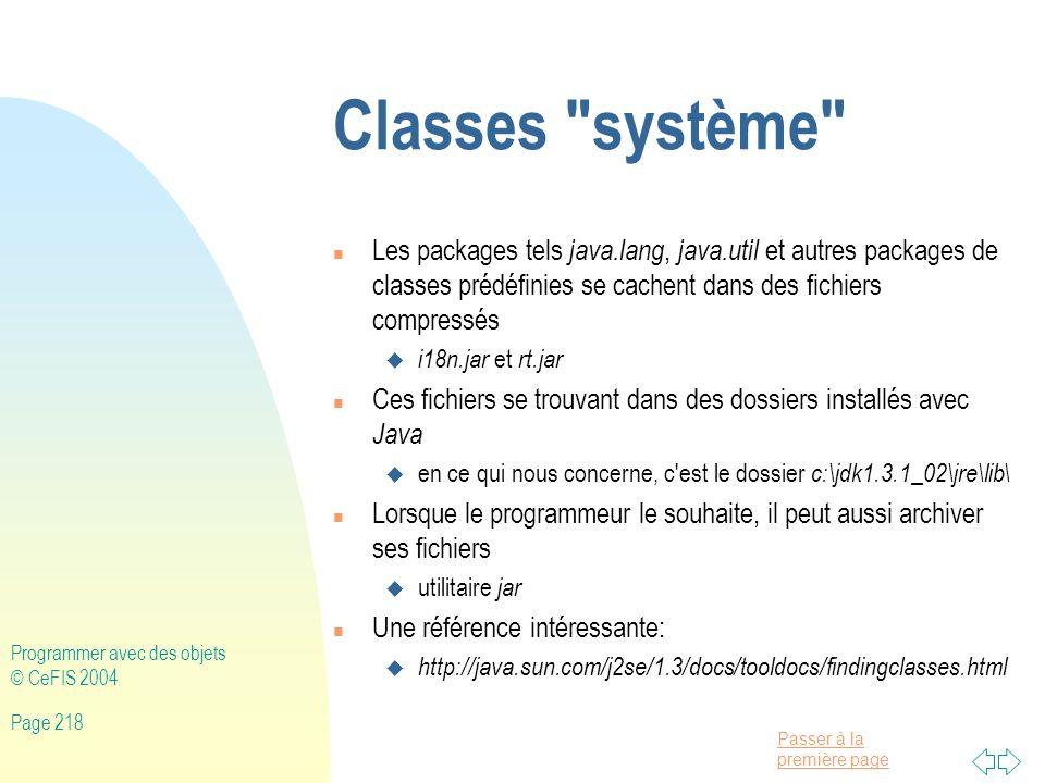 Classes système Les packages tels java.lang, java.util et autres packages de classes prédéfinies se cachent dans des fichiers compressés.