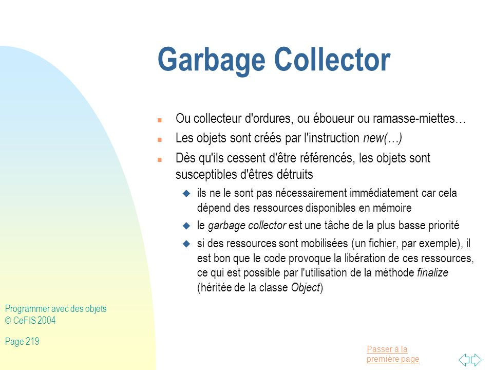 Garbage Collector Ou collecteur d ordures, ou éboueur ou ramasse-miettes… Les objets sont créés par l instruction new(…)