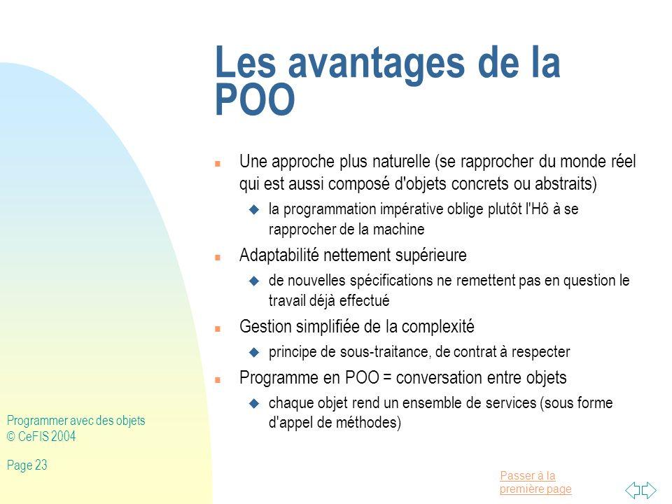 Les avantages de la POO Une approche plus naturelle (se rapprocher du monde réel qui est aussi composé d objets concrets ou abstraits)