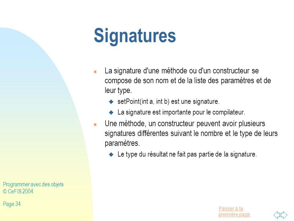 Signatures La signature d une méthode ou d un constructeur se compose de son nom et de la liste des paramètres et de leur type.