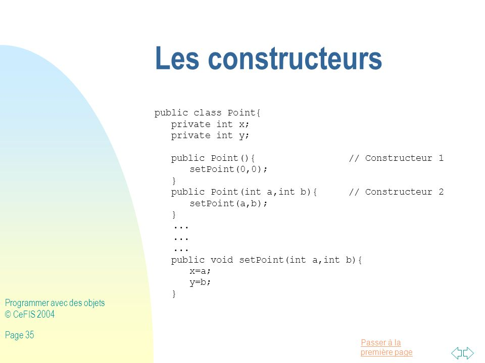 Les constructeurs public class Point{ private int x; private int y;