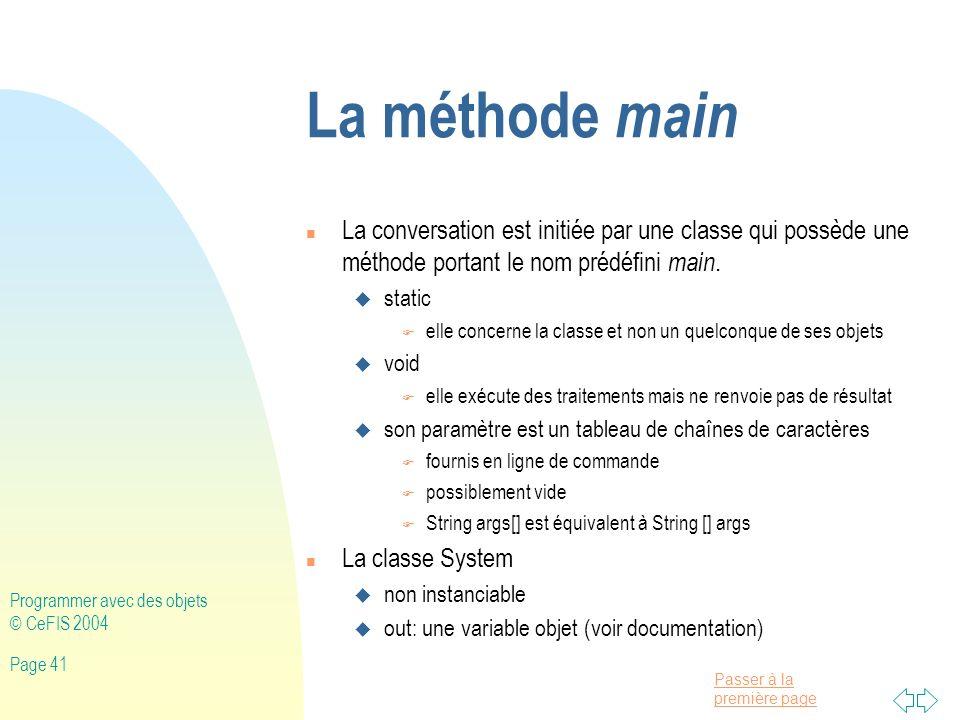 La méthode main La conversation est initiée par une classe qui possède une méthode portant le nom prédéfini main.