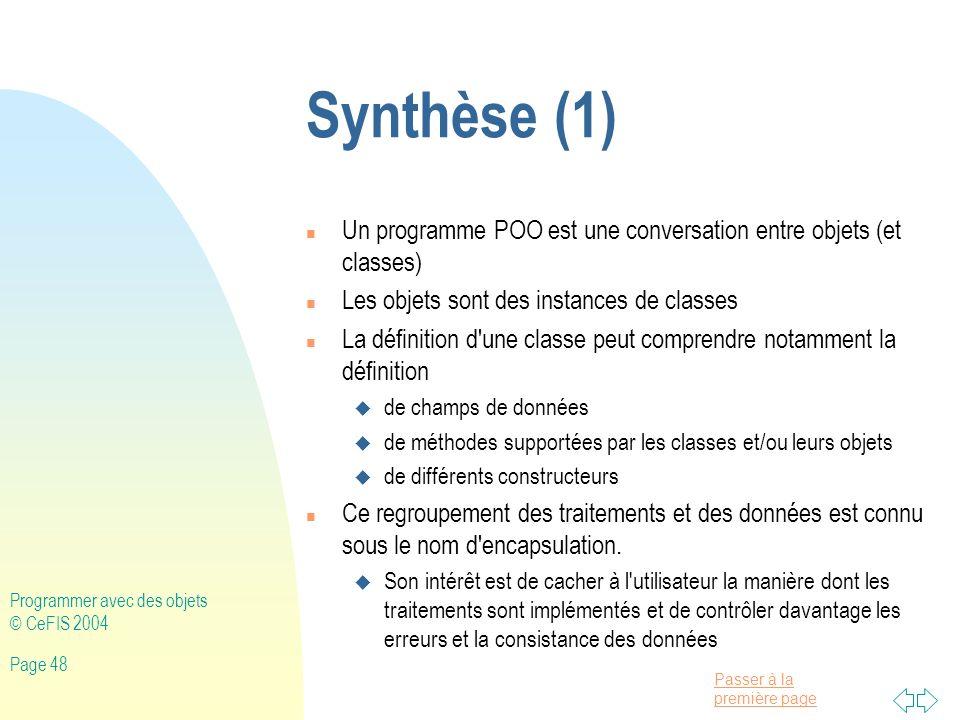 Synthèse (1) Un programme POO est une conversation entre objets (et classes) Les objets sont des instances de classes.