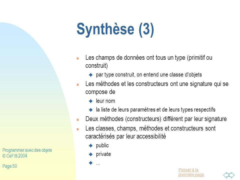Synthèse (3) Les champs de données ont tous un type (primitif ou construit) par type construit, on entend une classe d objets.