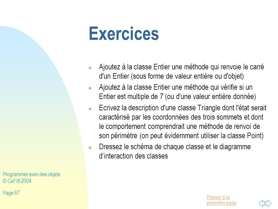 Exercices Ajoutez à la classe Entier une méthode qui renvoie le carré d un Entier (sous forme de valeur entière ou d objet)