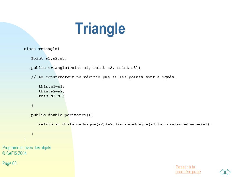 Triangle Programmer avec des objets © CeFIS 2004 class Triangle{