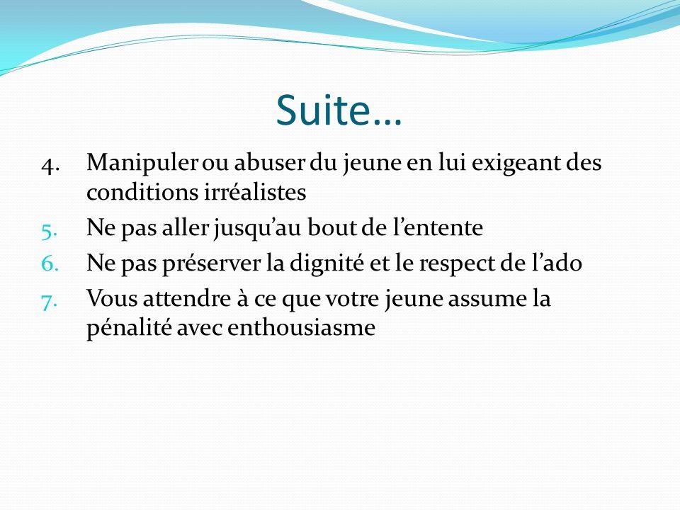 Suite… 4. Manipuler ou abuser du jeune en lui exigeant des conditions irréalistes. Ne pas aller jusqu'au bout de l'entente.