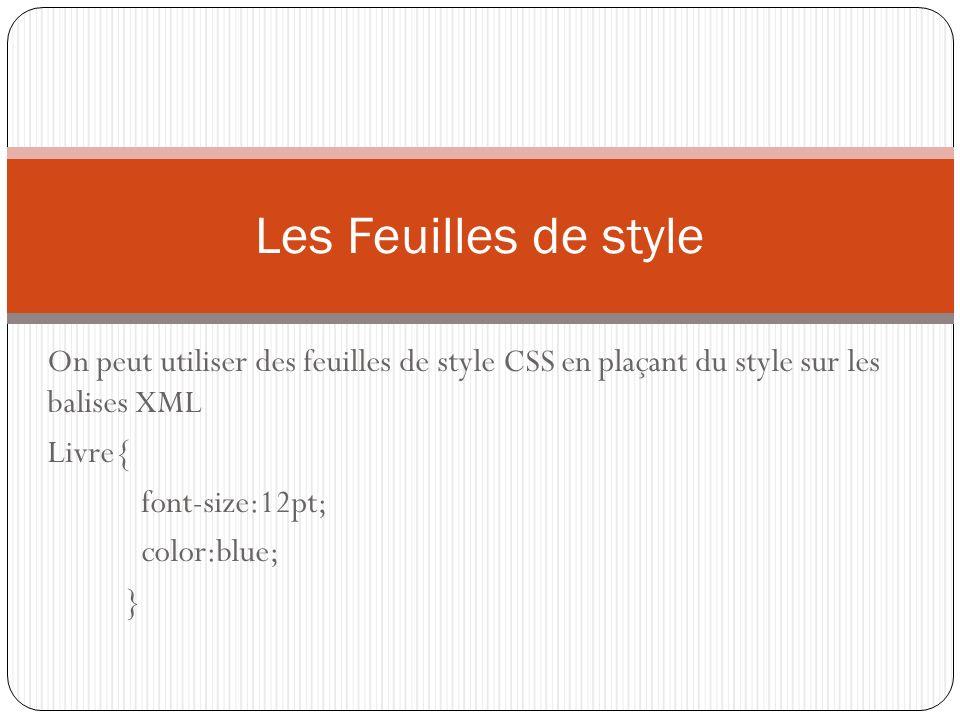 Les Feuilles de style On peut utiliser des feuilles de style CSS en plaçant du style sur les balises XML.