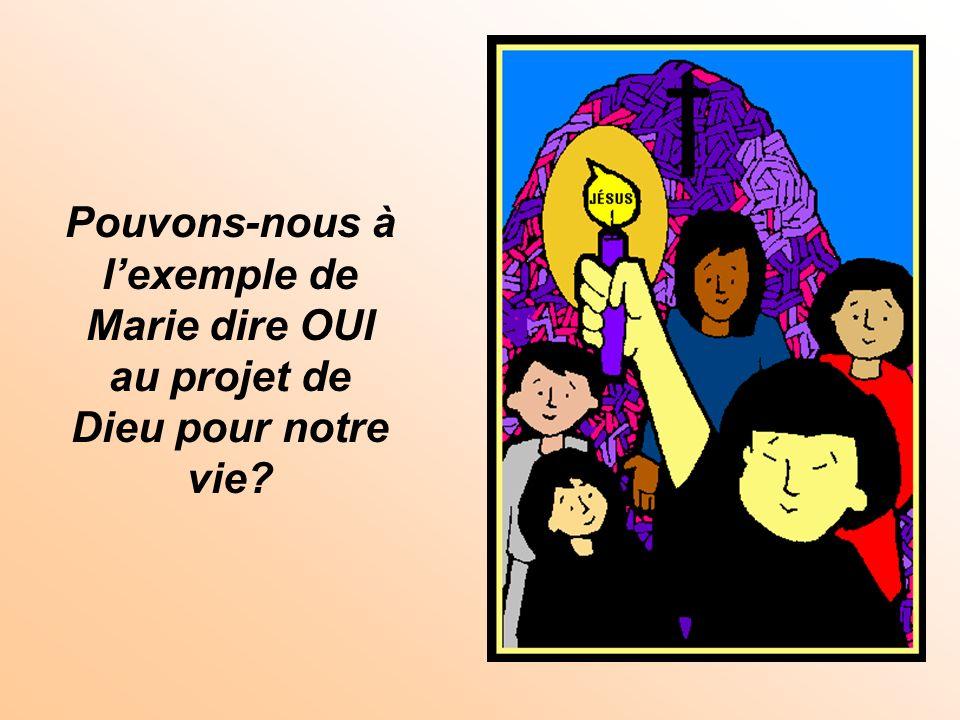 Pouvons-nous à l'exemple de Marie dire OUI au projet de Dieu pour notre vie