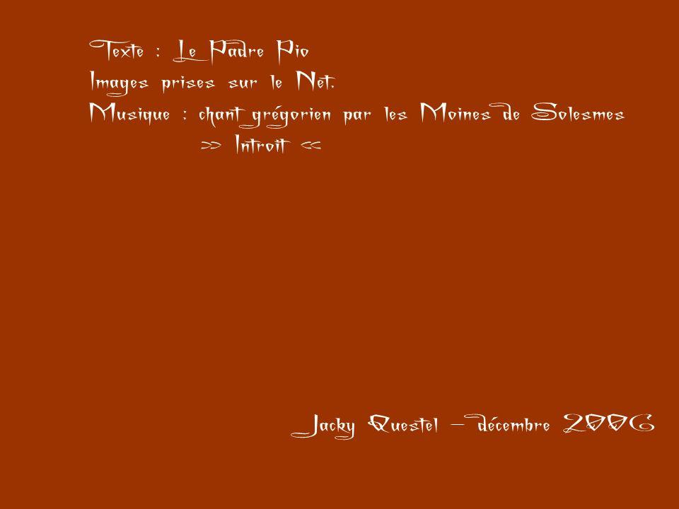 Texte : Le Padre Pio Images prises sur le Net. Musique : chant grégorien par les Moines de Solesmes.