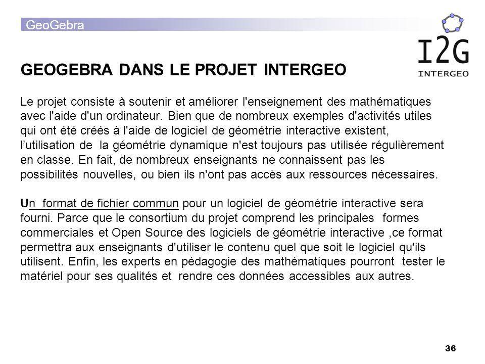 GEOGEBRA DANS LE PROJET INTERGEO Le projet consiste à soutenir et améliorer l enseignement des mathématiques avec l aide d un ordinateur.