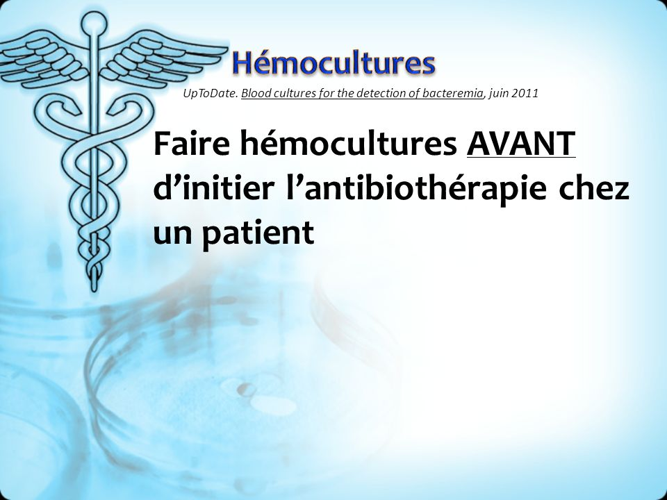 Faire hémocultures AVANT d'initier l'antibiothérapie chez un patient