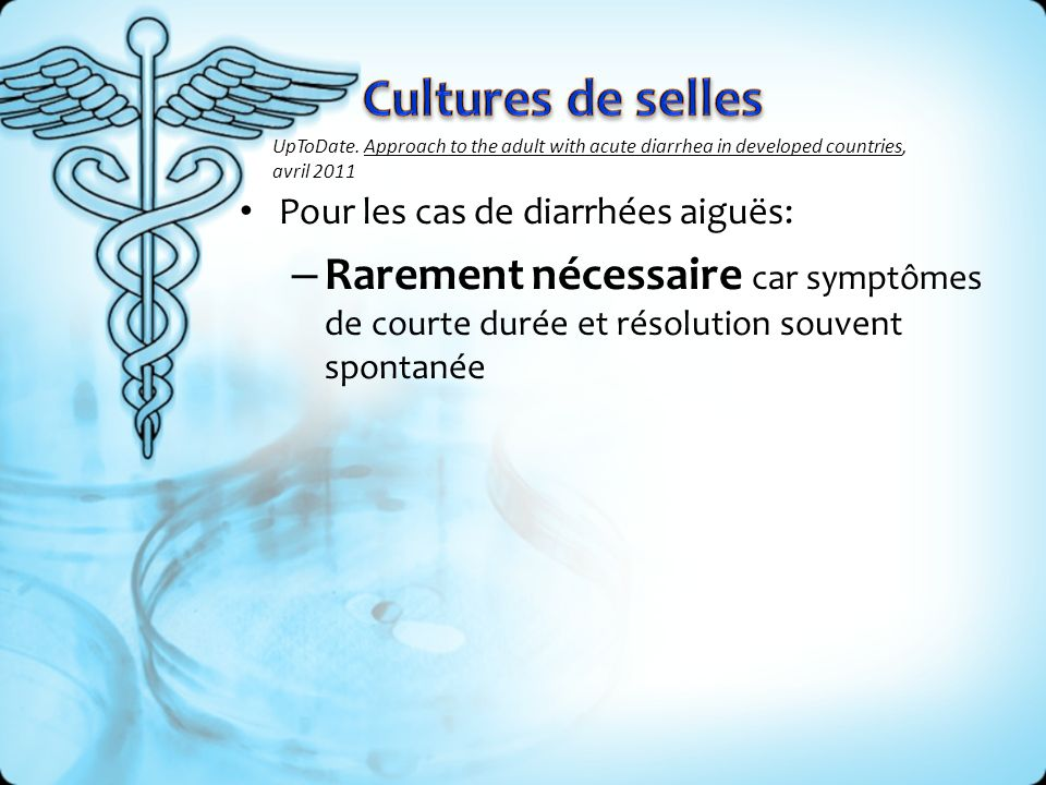 Cultures de selles UpToDate. Approach to the adult with acute diarrhea in developed countries, avril 2011.