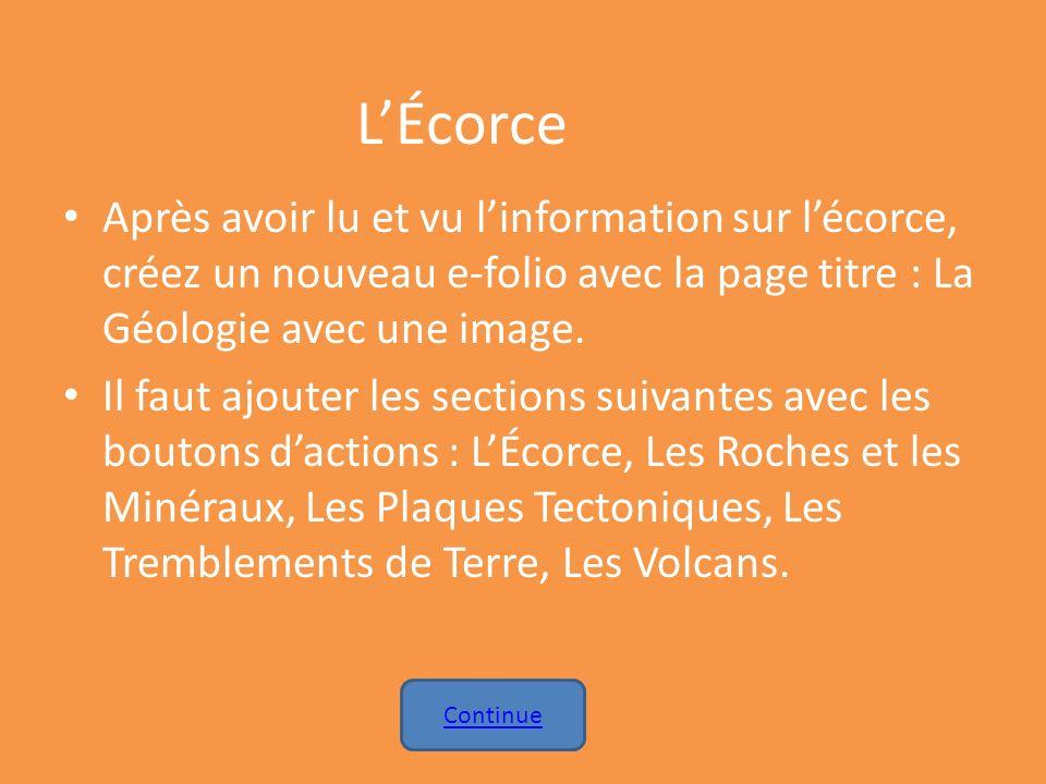 L'Écorce Après avoir lu et vu l'information sur l'écorce, créez un nouveau e-folio avec la page titre : La Géologie avec une image.