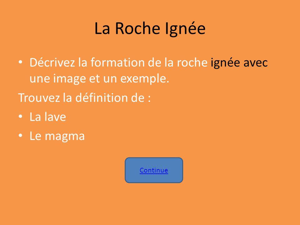 La Roche Ignée Décrivez la formation de la roche ignée avec une image et un exemple. Trouvez la définition de :
