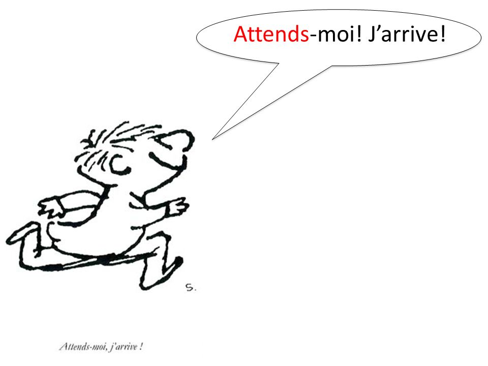 Attends-moi! J'arrive!
