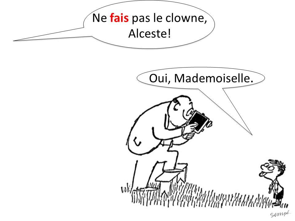 Ne fais pas le clowne, Alceste!