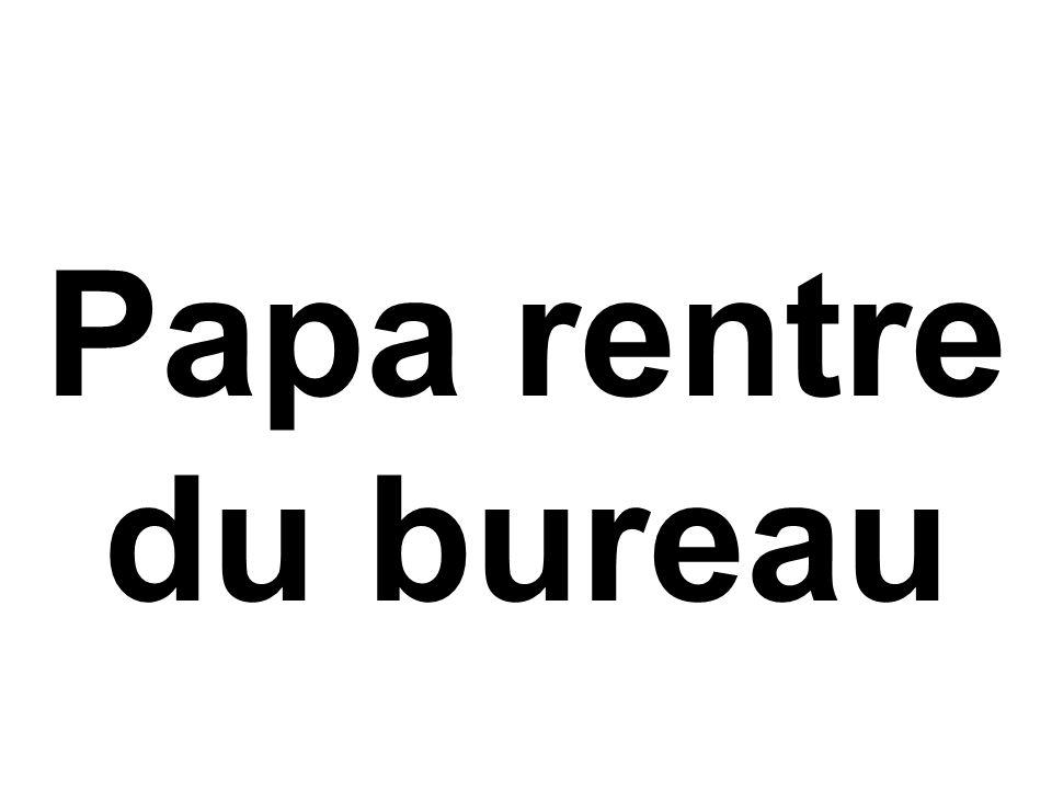 Papa rentre du bureau