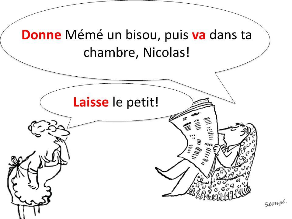 Donne Mémé un bisou, puis va dans ta chambre, Nicolas!