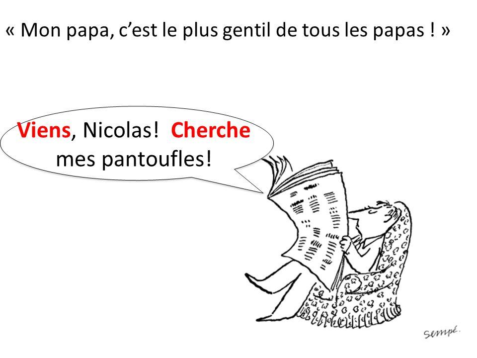 Viens, Nicolas! Cherche mes pantoufles!