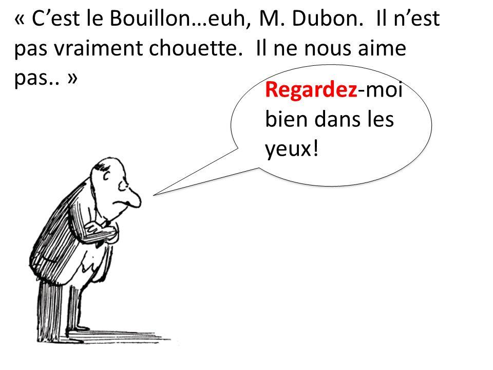 « C'est le Bouillon…euh, M. Dubon. Il n'est pas vraiment chouette