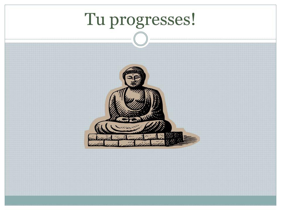 Tu progresses!