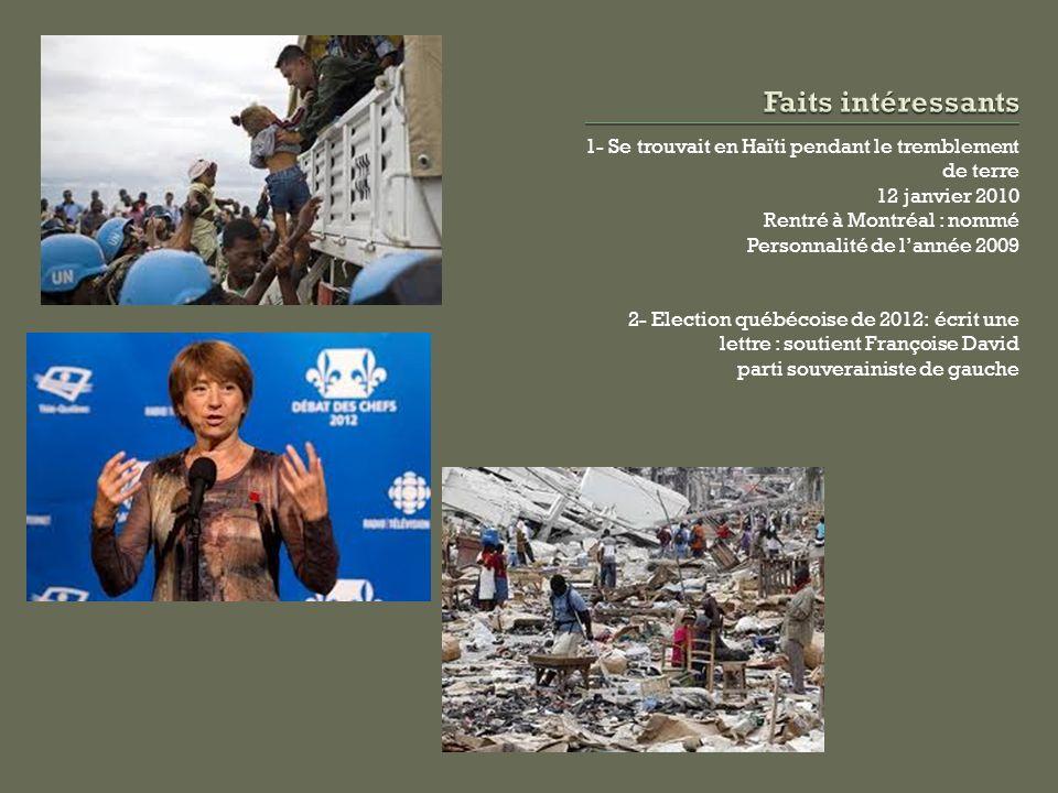 Faits intéressants 1- Se trouvait en Haïti pendant le tremblement de terre. 12 janvier 2010. Rentré à Montréal : nommé.