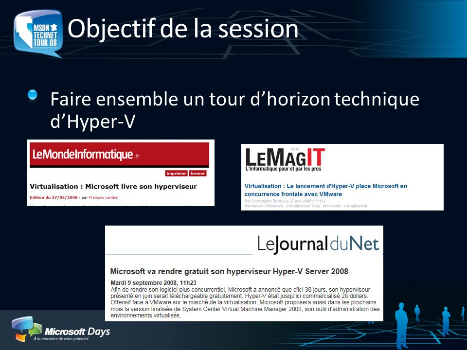 Objectif de la session Faire ensemble un tour d'horizon technique d'Hyper-V