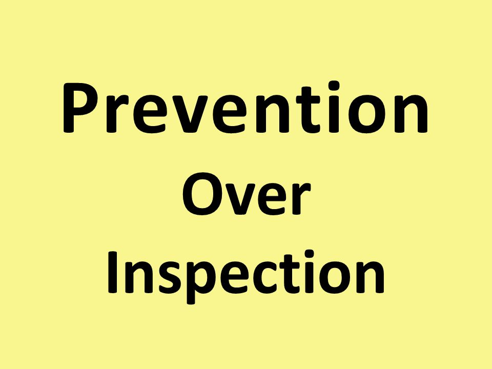 Prevention Over Inspection