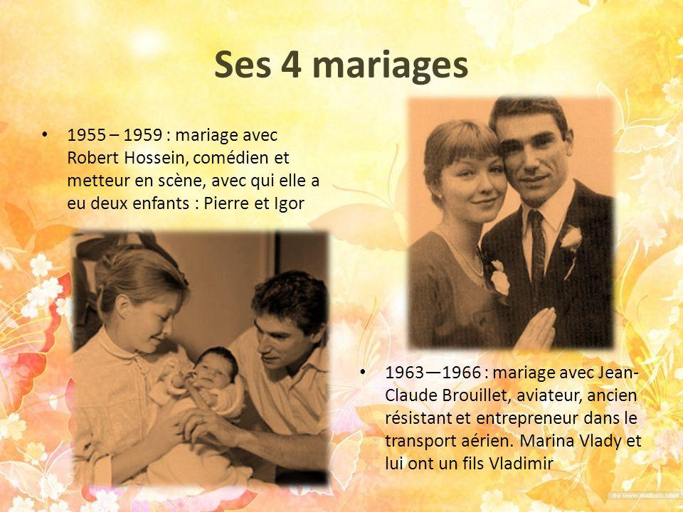 Ses 4 mariages 1955 – 1959 : mariage avec Robert Hossein, comédien et metteur en scène, avec qui elle a eu deux enfants : Pierre et Igor.
