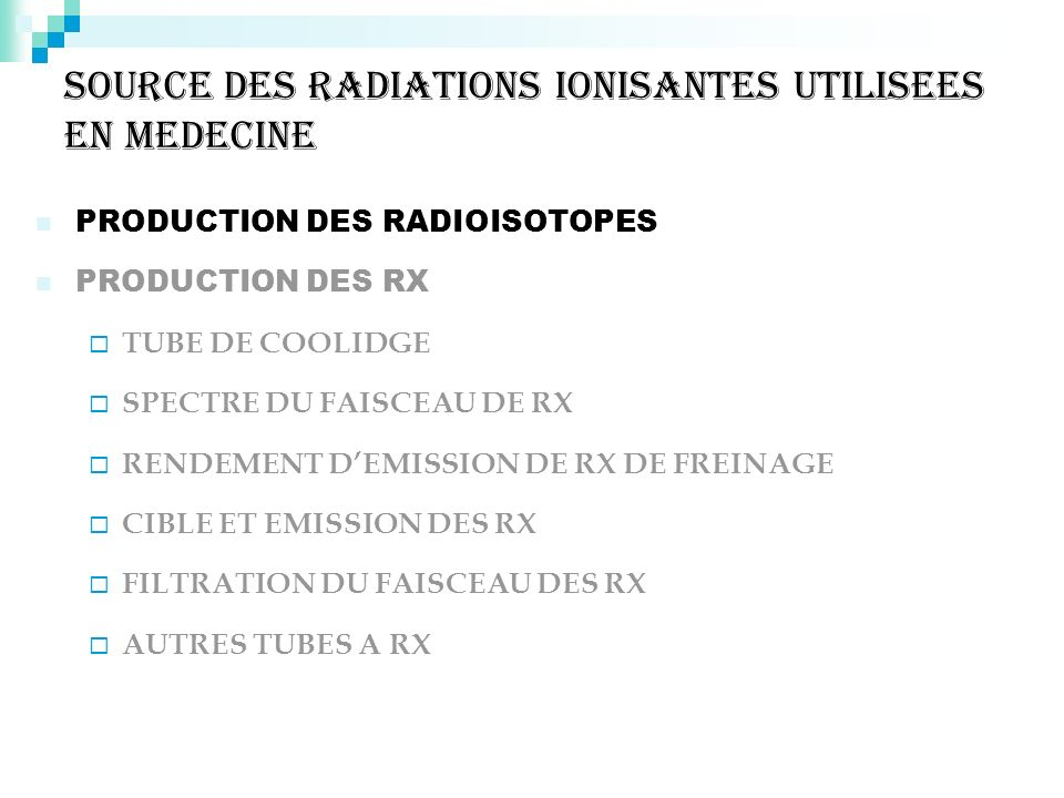 SOURCE DES RADIATIONS IONISANTES UTILISEES EN MEDECINE