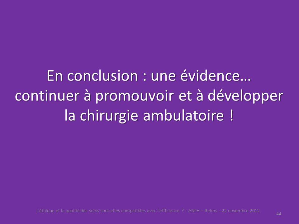 En conclusion : une évidence… continuer à promouvoir et à développer la chirurgie ambulatoire !