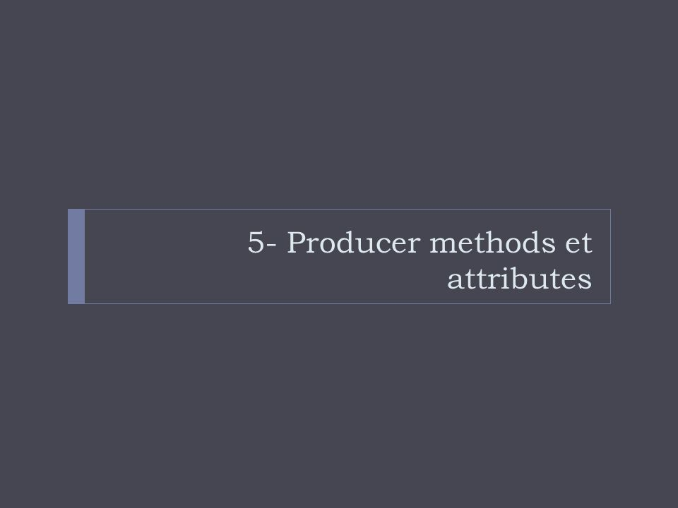 5- Producer methods et attributes