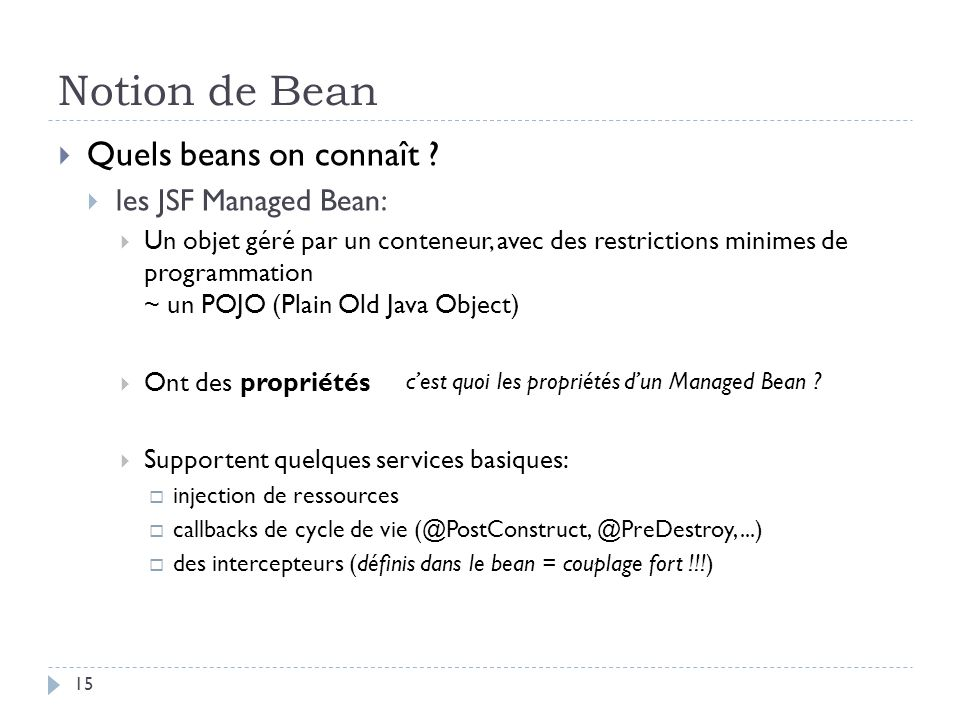Notion de Bean Quels beans on connaît les JSF Managed Bean: