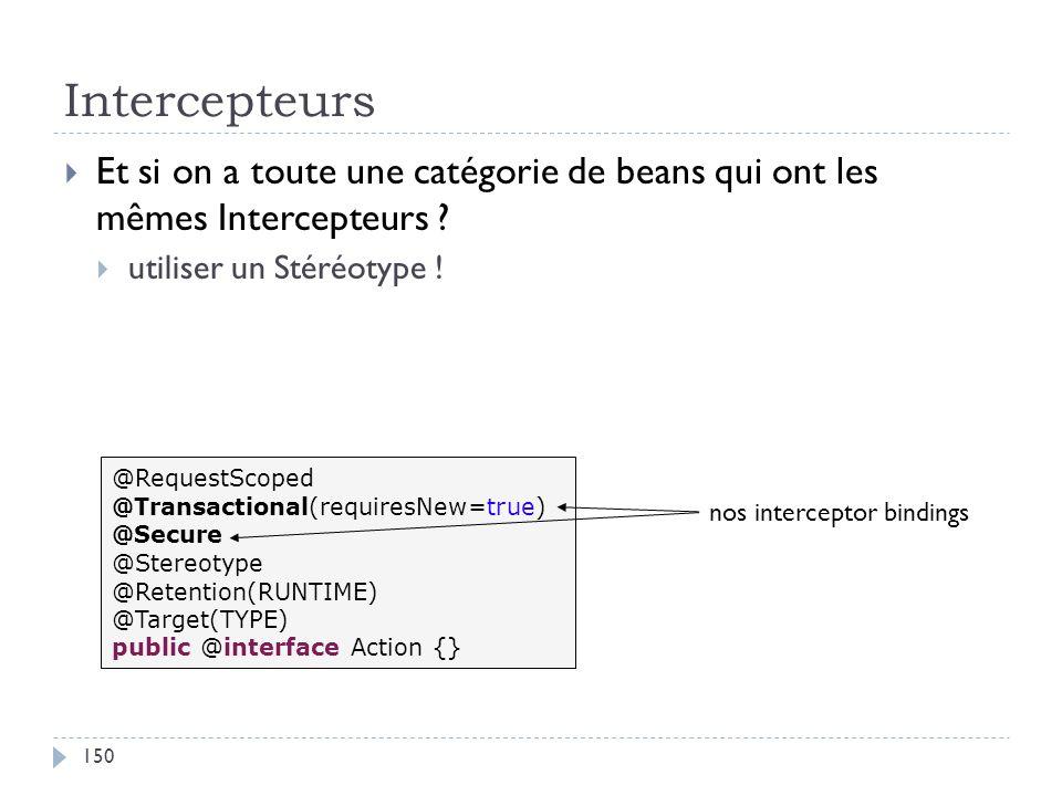 Intercepteurs Et si on a toute une catégorie de beans qui ont les mêmes Intercepteurs utiliser un Stéréotype !