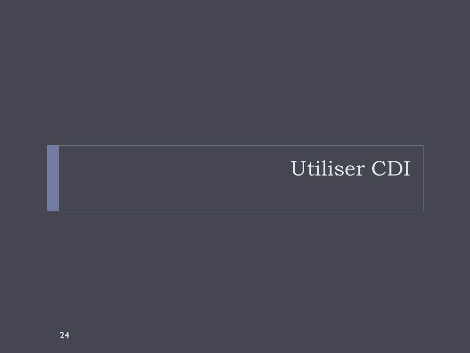 Utiliser CDI