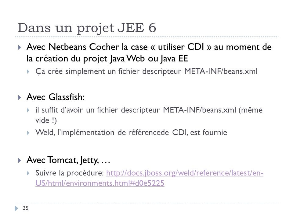 Dans un projet JEE 6 Avec Netbeans Cocher la case « utiliser CDI » au moment de la création du projet Java Web ou Java EE.