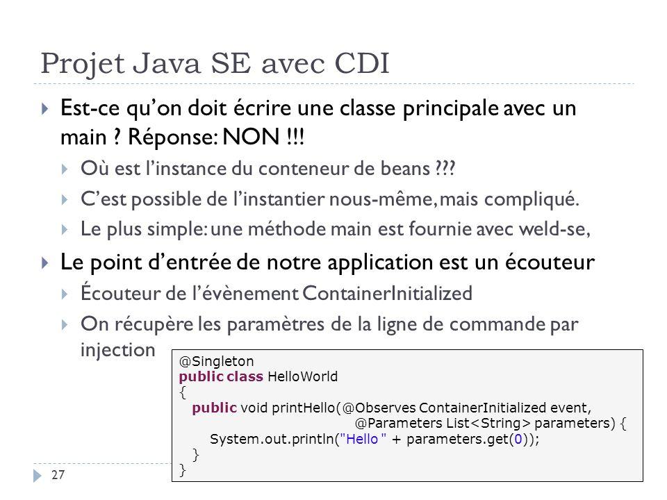 Projet Java SE avec CDI Est-ce qu'on doit écrire une classe principale avec un main Réponse: NON !!!