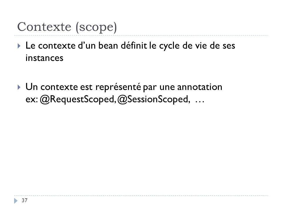 Contexte (scope) Le contexte d'un bean définit le cycle de vie de ses instances.