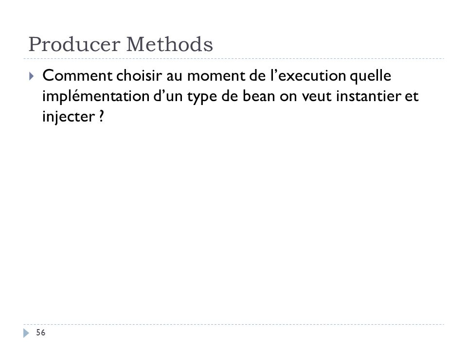 Producer Methods Comment choisir au moment de l'execution quelle implémentation d'un type de bean on veut instantier et injecter