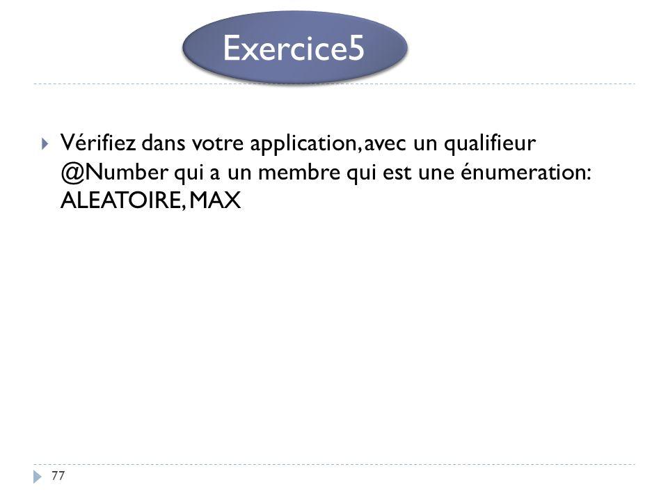 Exercice5 Vérifiez dans votre application, avec un qualifieur @Number qui a un membre qui est une énumeration: ALEATOIRE, MAX.