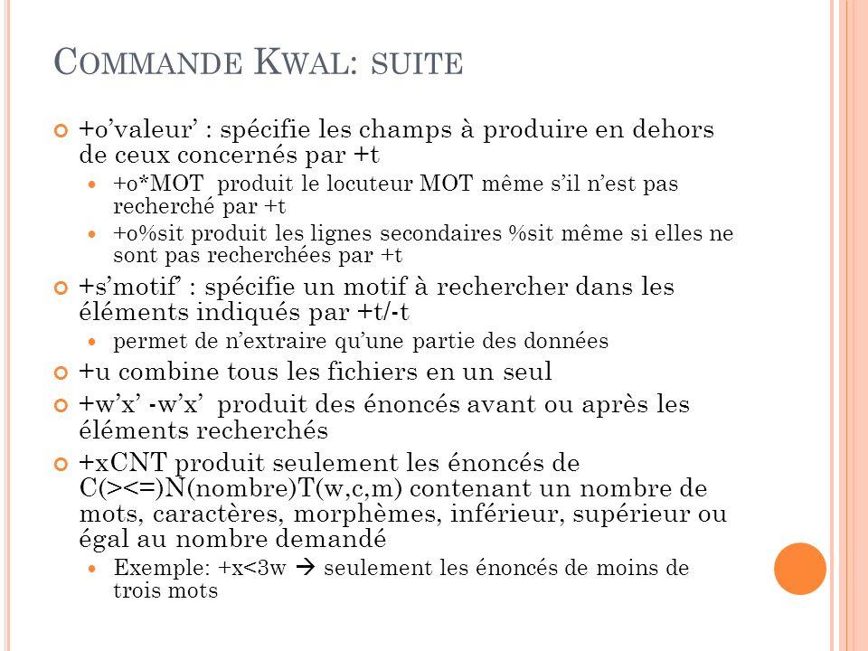 Commande Kwal: suite +o'valeur' : spécifie les champs à produire en dehors de ceux concernés par +t.