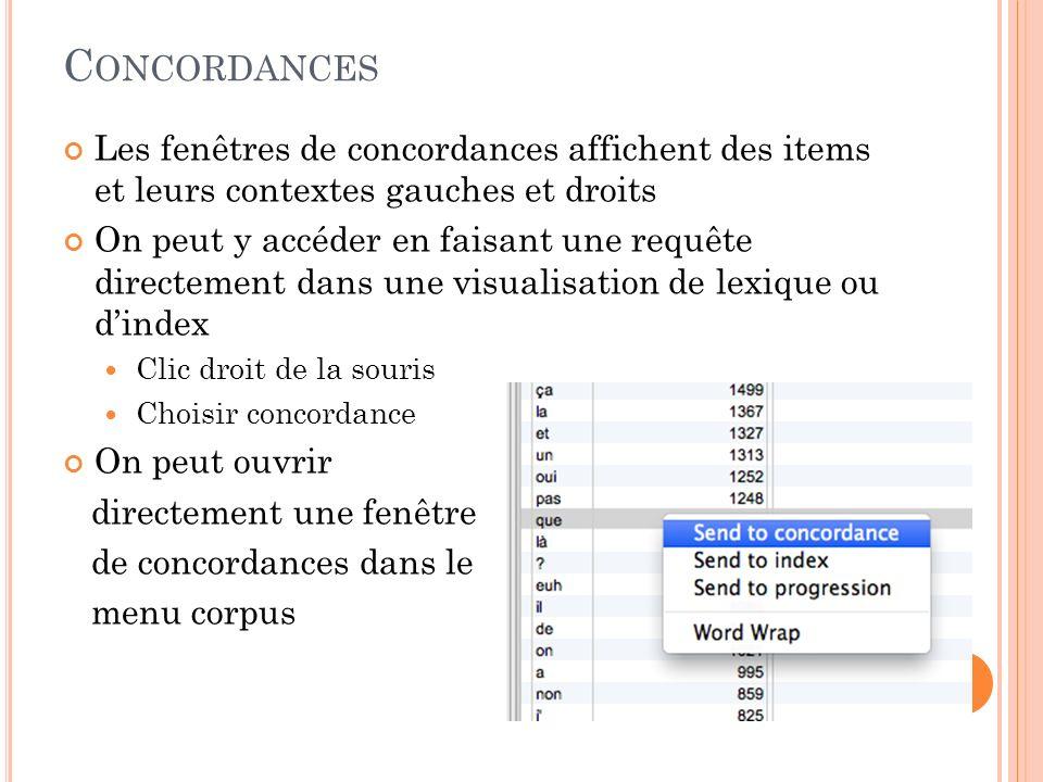 Concordances Les fenêtres de concordances affichent des items et leurs contextes gauches et droits.