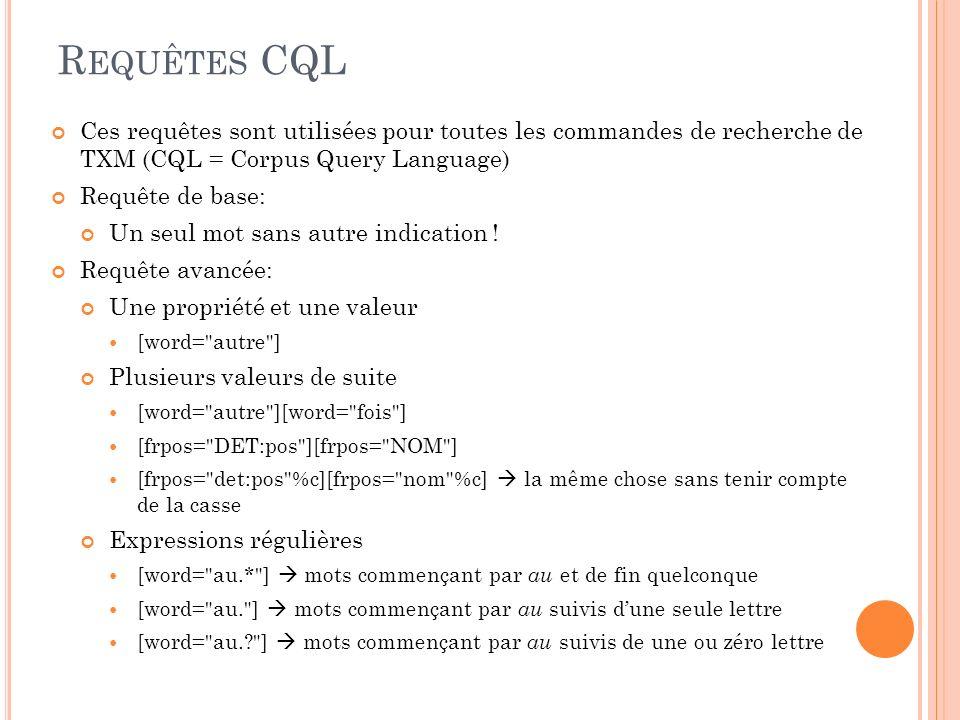 Requêtes CQL Ces requêtes sont utilisées pour toutes les commandes de recherche de TXM (CQL = Corpus Query Language)