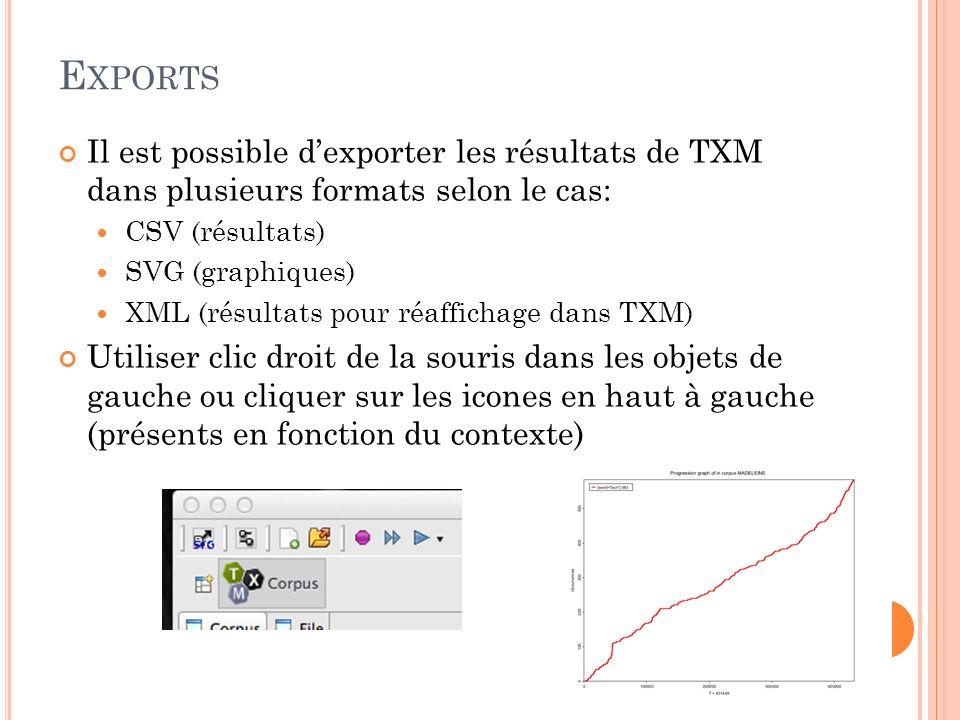 Exports Il est possible d'exporter les résultats de TXM dans plusieurs formats selon le cas: CSV (résultats)