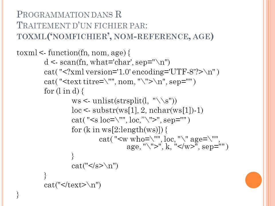 Programmation dans R Traitement d'un fichier par: toxml('nomfichier', nom-reference, age)