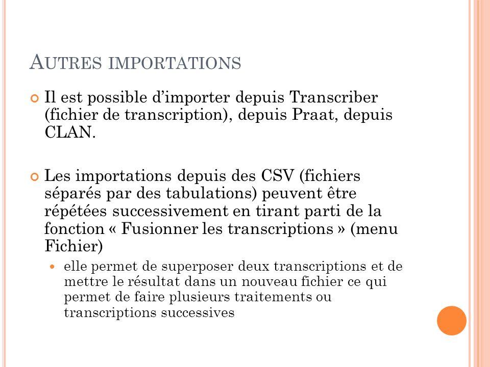 Autres importations Il est possible d'importer depuis Transcriber (fichier de transcription), depuis Praat, depuis CLAN.