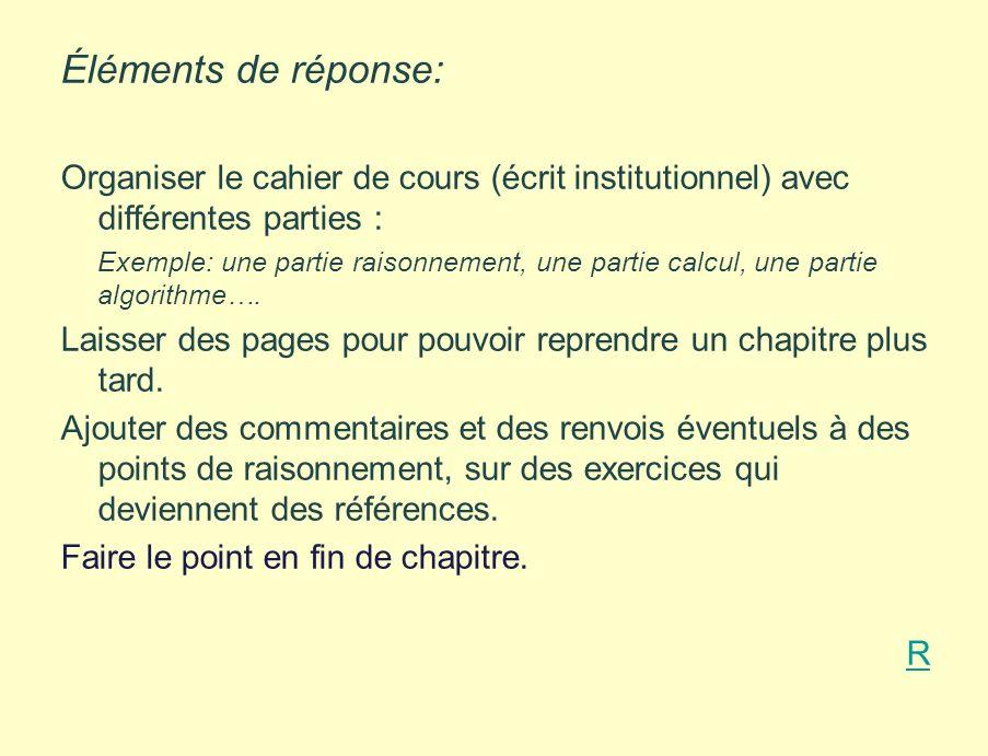 Éléments de réponse: Organiser le cahier de cours (écrit institutionnel) avec différentes parties :